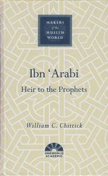 Makers of the Muslim World: Ibn 'Arabi: Heir to the Prophets