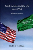 Saudi Arabia and the US since 1962: Allies in Conflict