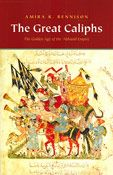 The Great Caliphs The Golden Age of the 'Abbasid Empire