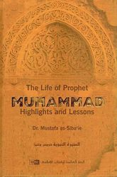 The Life of Prophet Muhammad : Highlights and Lessons