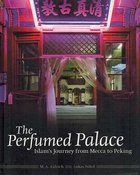 The Perfumed Palace: Islam's Journey from Mecca to Peking