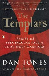 The Templars: The Rise & Spectacular Fall of God's Holy Warriors