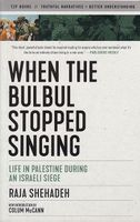 When the Bulbul Stopped Singing: Life in Palestine during an Israeli Siege