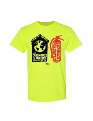 Climate Strike Our House Is On Fire T-Shirts - Safety Green