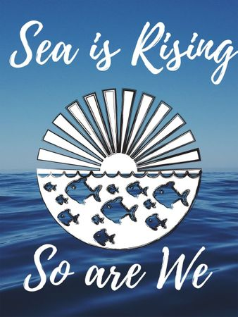 Sea Is Rising So Are We T-Shirt