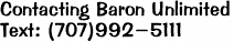 Contacting Baron Unlimited Text: (707)992-5111
