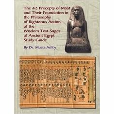 The 42 Precepts of Maat and Their Foundation in the Philosophy of Righteous Action Paperback
