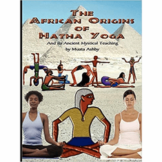 The African Origins of Hatha Yoga: And its Ancient Mystical Teaching Paperback