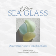 Pure Sea Glass: Discovering Nature�s Vanishing Gems