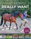 What Horses Really Want <br><font color=green>NEW</font color=green>