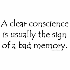 A clear conscience is usually the sign of a bad memory.