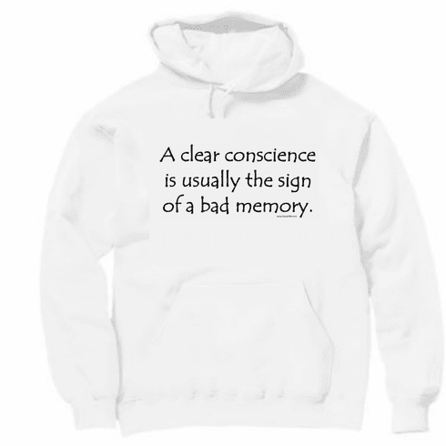 A clear conscience is usually the sign of a bad memory. Pullover Hoodie Sweatshirt