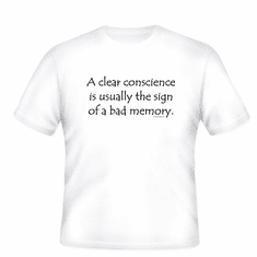 A clear conscience is usually the sign of a bad memory. T-shirt