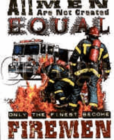 All Men created Equal the FINEST become FIREMEN. Firefighter t-shirt