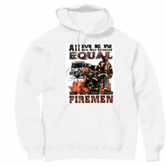 All Men NOT created Equal the FINEST become FIREMEN. Firefighter pullover hooded hoodie sweatshirt