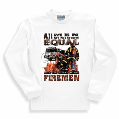 All Men NOT created Equal the FINEST become FIREMEN. Firefighter sweatshirt or long sleeve  t-shirt
