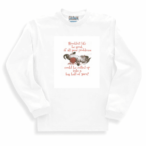 Animal Nature kitten kitty cat Wouldn't life be great if all your problems could be rolled up in to a big ball of yarn sweatshirt long sleeve t-shirt