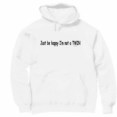 Be happy I'm not a twin! Pullover Hoodie Sweatshirt
