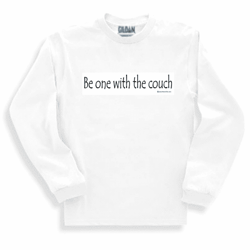 Be one with the couch. Sweatshirt or long sleeve T-shirt