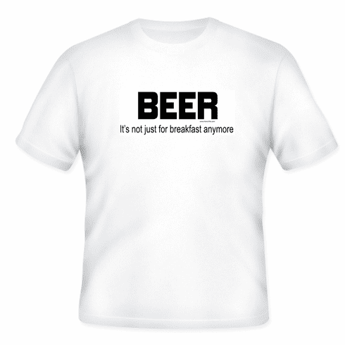 BEER it's not just for breakfast anymore T-shirt