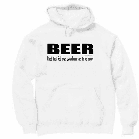 BEER proof that God loves us and wants us to be happy! Pullover Hoodie Sweatshirt