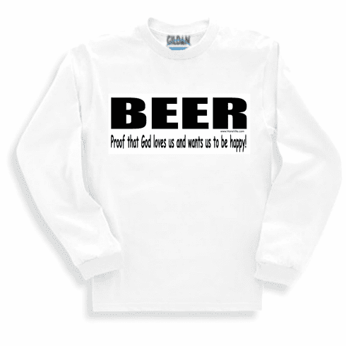 BEER proof that God loves us and wants us to be happy! Sweatshirt or long sleeve T-shirt