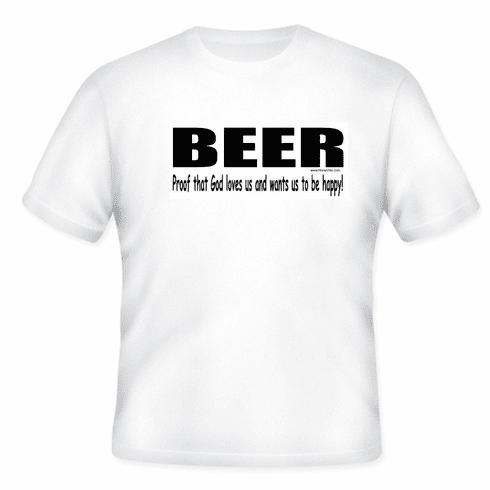 BEER proof that God loves us and wants us to be happy! T-shirt