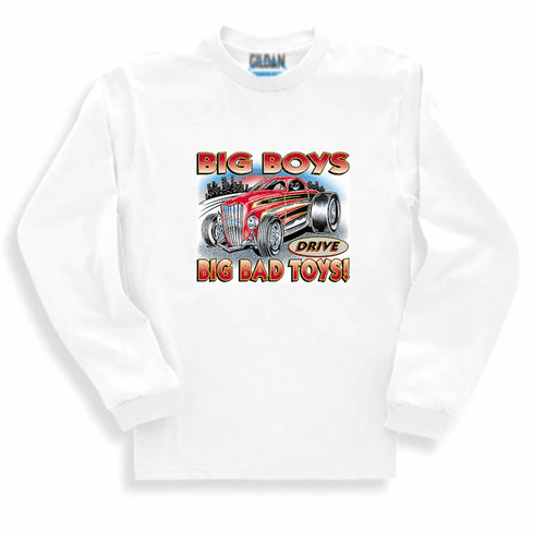Big boys drive big bad toys car long sleeve t-shirt sweatshirt