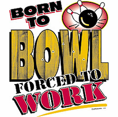 Bowling shirt: Born to BOWL forced to work
