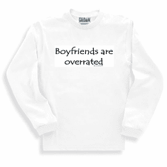 Boyfriends are overrated sweatshirt or long sleeve t-shirt
