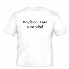 Boyfriends are overrated t-shirt