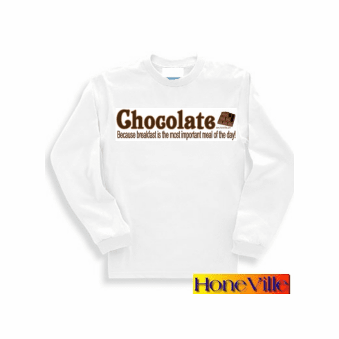 Chocolate Because breakfast is the most important meal of the day. sweatshirt or long sleeve t-shirt