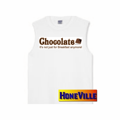 CHOCOLATE it's not just for breakfast anymore! sleeveless T-shirt