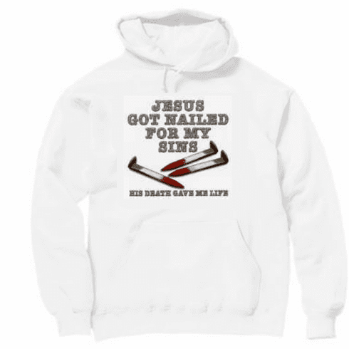 Christian hooded hoodie pullover sweatshirt JESUS got nailed for my sins His death gave me life