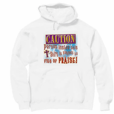 Christian hoodie hooded sweatshirt Caution person inside this shirt is subject to fits of praise