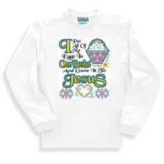Christian Long sleeve T-shirt or sweatshirt I put all my eggs in one basket and gave it to JESUS