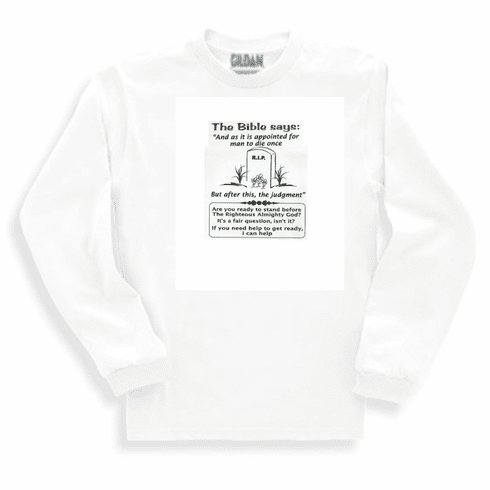 Christian Long sleeve T-shirt or sweatshirt It's appointed unto man once to die then judgement