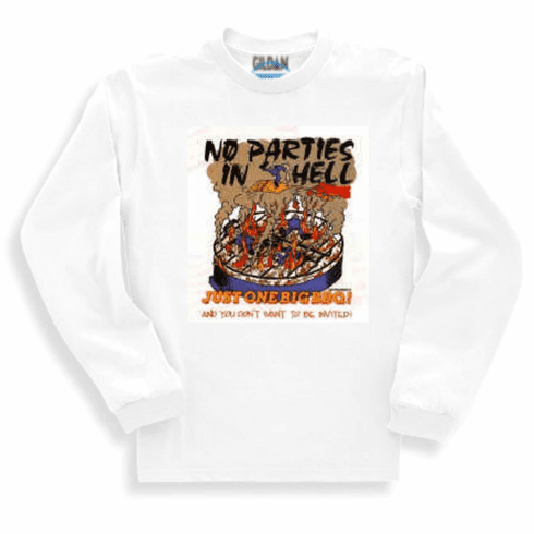 Christian long sleeve t-shirt or sweatshirt No parties in Hell Just one big BBQ