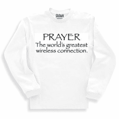 Christian long sleeve t-shirt or sweatshirt PRAYER world's greatest wireless connection phone