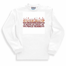 Christian long sleeve t-shirt or sweatshirt the Task ahead of us is never as great as the power within us. God Jesus