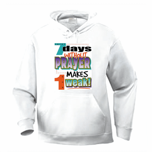 christian pullover hooded hoodie sweatshirt 7 seven days without prayer makes one weak