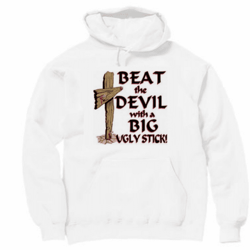 Christian Pullover hooded hoodie sweatshirt Beat the devil with a big ugly stick Jesus Cross