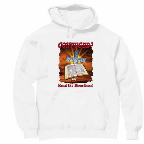 Christian pullover hooded hoodie sweatshirt CONFUSED? Read the directions Bible