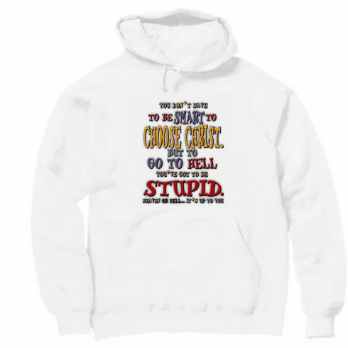 Christian pullover hooded hoodie sweatshirt don't have to be smart choose Jesus but STUPID to go to hell