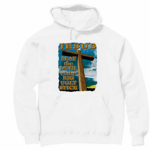 Christian pullover hooded hoodie sweatshirt Jesus beat the devil with a big ugly stick.