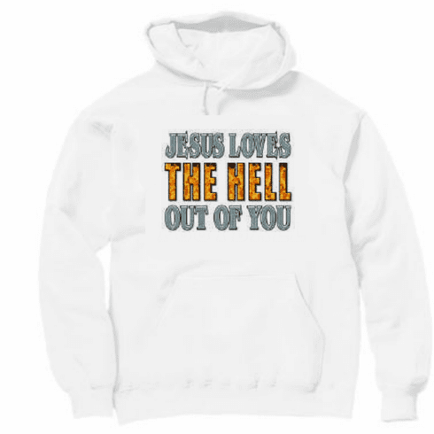 Christian pullover hooded hoodie sweatshirt: Jesus loves the hell out of you