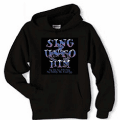 Christian pullover hoodie hooded sweatshirt  Sing Unto Him Jesus God praise Worship