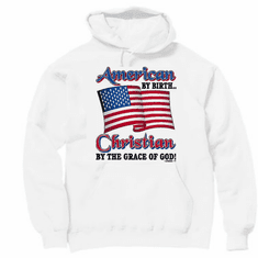 christian pullover hoodie sweatshirt: American by birth Christian by the grace of God!