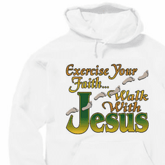 Christian pullover hoodie sweatshirt: Exercise your faith Walk with Jesus