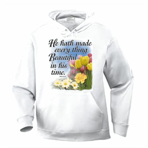 Christian pullover hoodie sweatshirt: He hath made everything beautiful in his time